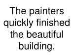 the painters quickly finished the beautiful building