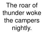the roar of thunder woke the campers nightly