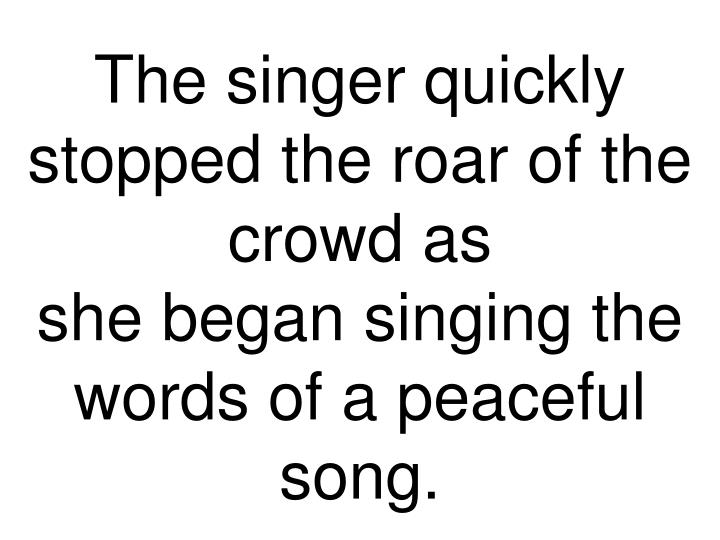 The singer quickly stopped the roar of the crowd as