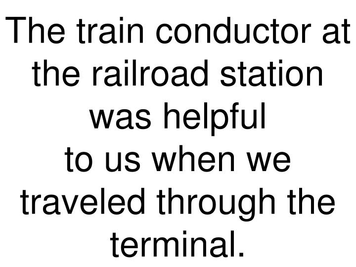 The train conductor at the railroad station was helpful