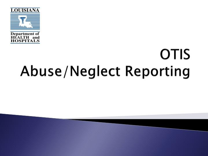 Otis abuse neglect reporting