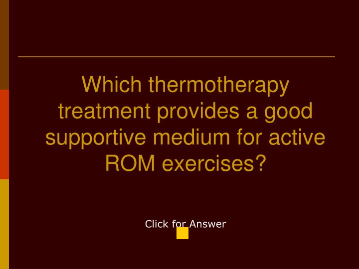 Which thermotherapy treatment provides a good supportive medium for active ROM exercises?