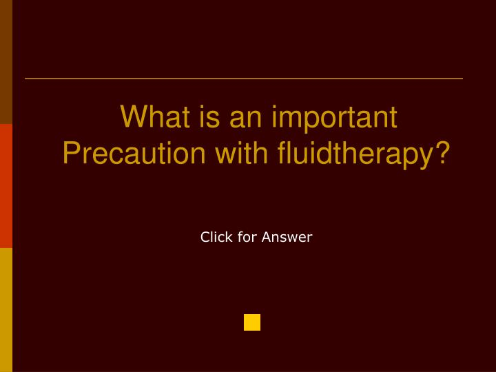What is an important Precaution with fluidtherapy?