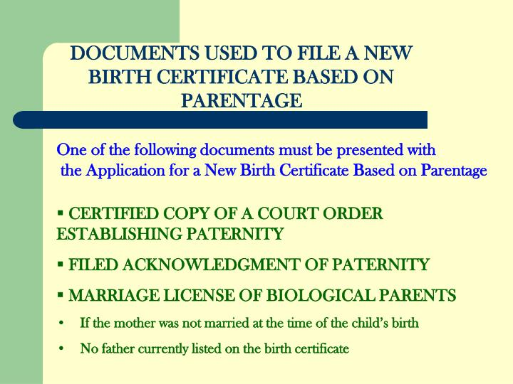 DOCUMENTS USED TO FILE A NEW BIRTH CERTIFICATE BASED ON PARENTAGE