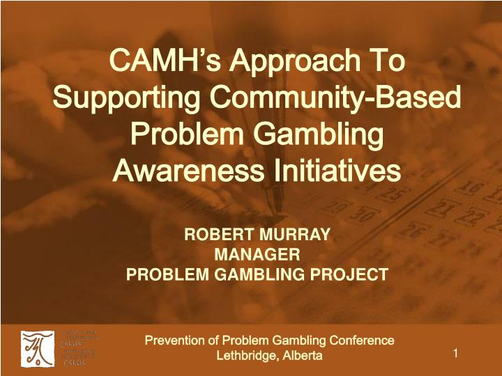Camh s approach to supporting community based problem gambling awareness initiatives