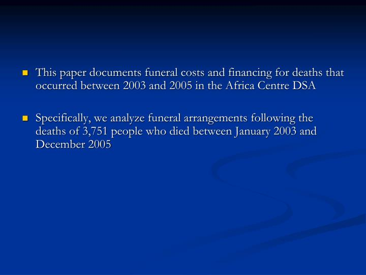 This paper documents funeral costs and financing for deaths that occurred between 2003 and 2005 in the Africa Centre DSA