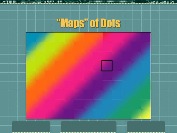 """""""Maps"""" of Dots"""
