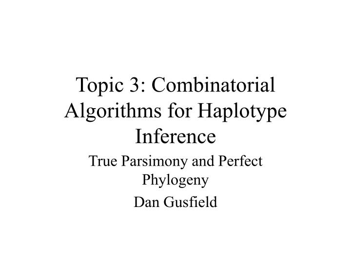 Topic 3: Combinatorial Algorithms for Haplotype Inference
