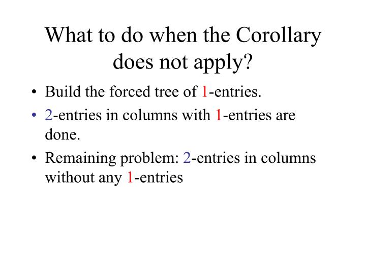 What to do when the Corollary does not apply?