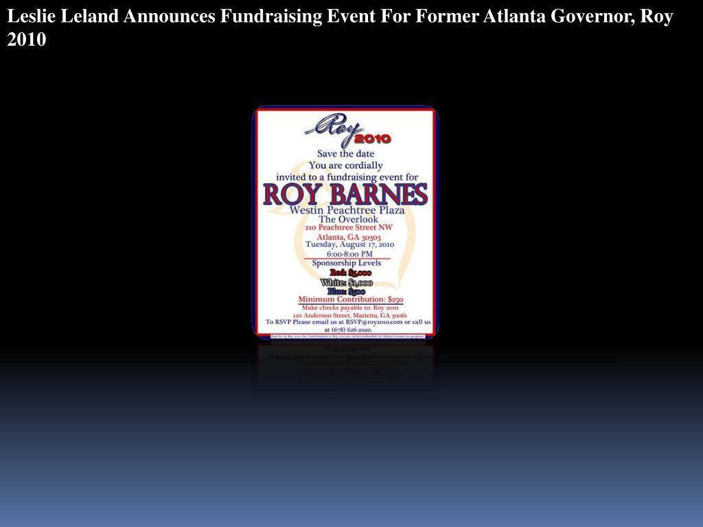 Leslie Leland Announces Fundraising Event For Former Atlanta Governor, Roy 2010