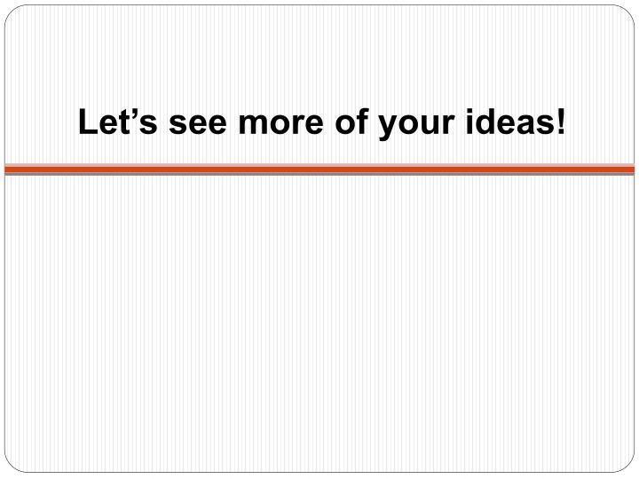 Let's see more of your ideas!