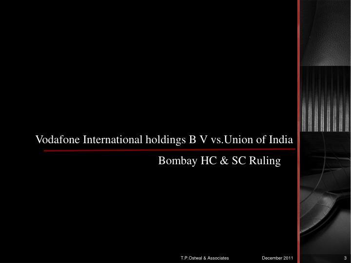 Vodafone International holdings B V vs.Union of India         Bombay HC & SC Ruling