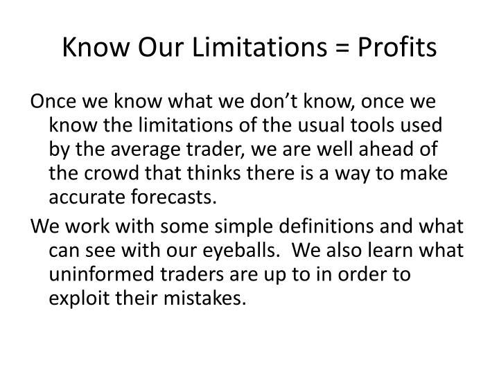 Know Our Limitations = Profits