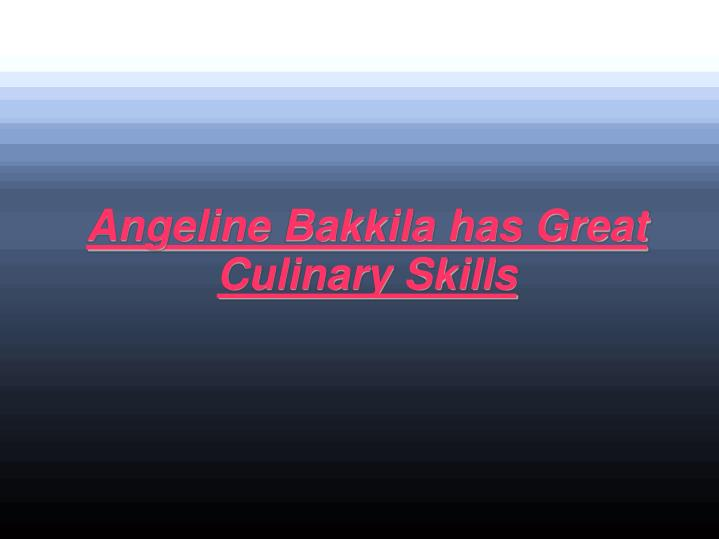 Angeline Bakkila has Great Culinary Skills