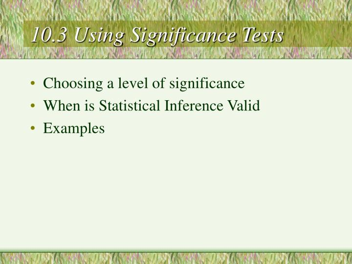 10.3 Using Significance Tests