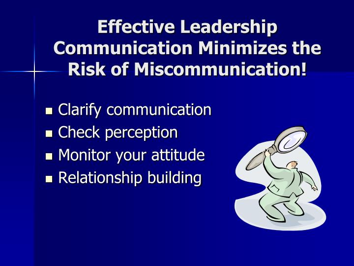 Effective Leadership Communication Minimizes the Risk of Miscommunication!