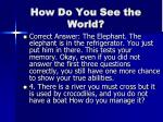 how do you see the world3