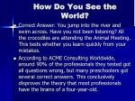 how do you see the world4