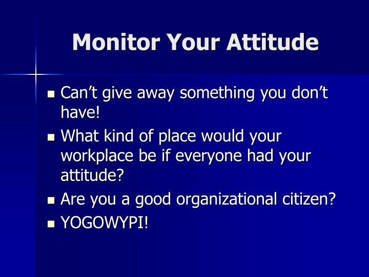 Monitor Your Attitude