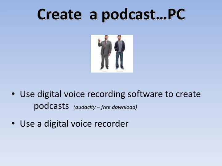 Create  a podcast…PC