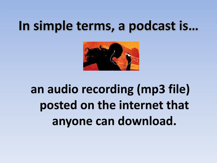 In simple terms, a podcast is…