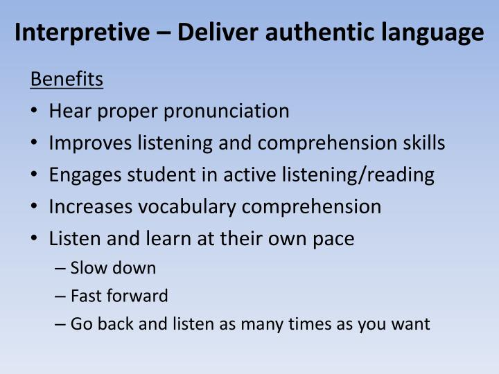 Interpretive – Deliver authentic language
