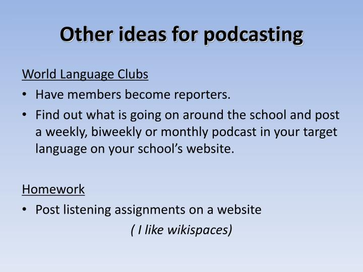 Other ideas for podcasting