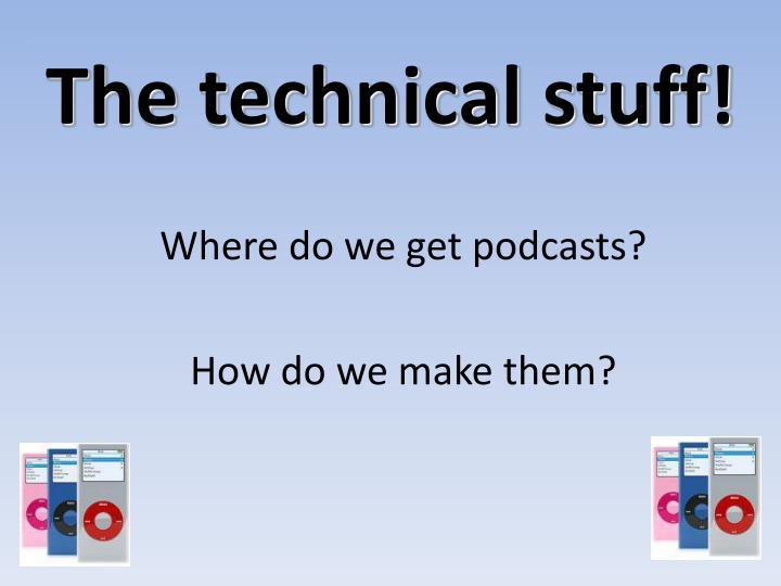 The technical stuff!