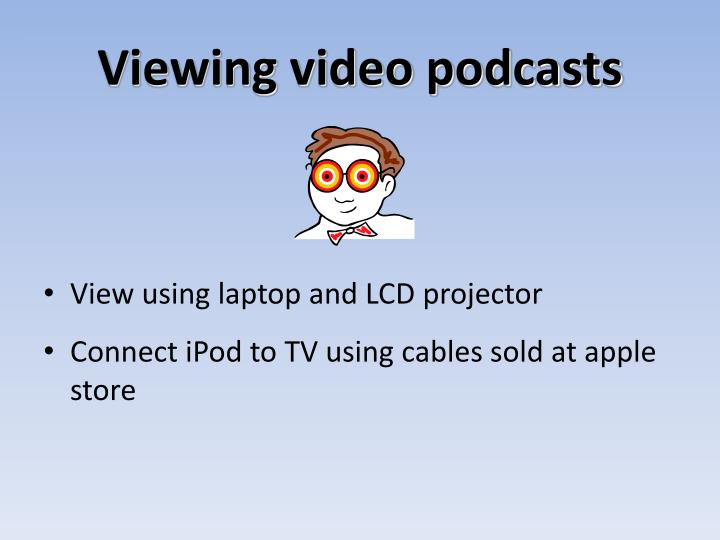 Viewing video podcasts