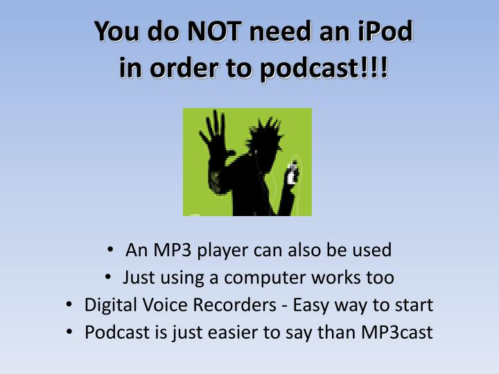 You do NOT need an iPod