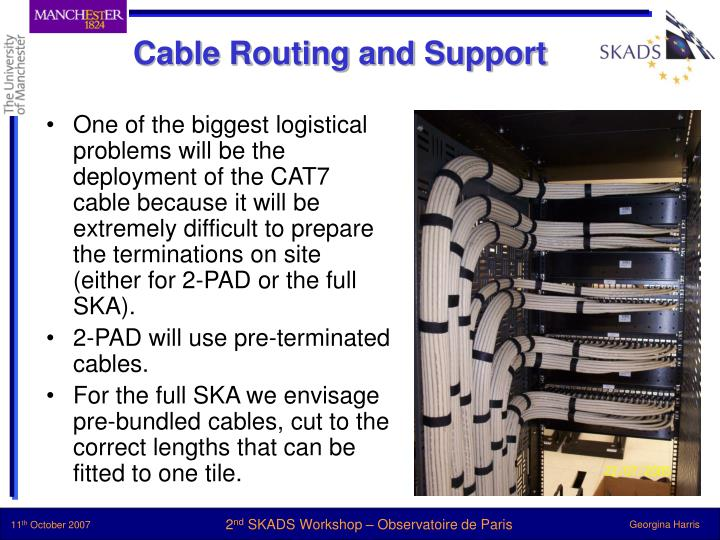 One of the biggest logistical problems will be the deployment of the CAT7 cable because it will be extremely difficult to prepare the terminations on site (either for 2-PAD or the full SKA).