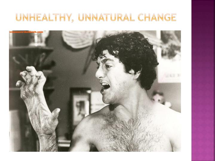 Unhealthy, Unnatural change