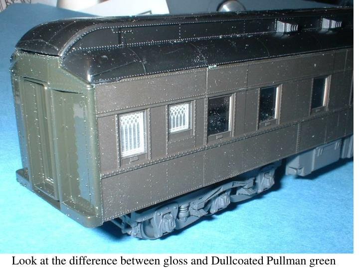 Look at the difference between gloss and Dullcoated Pullman green