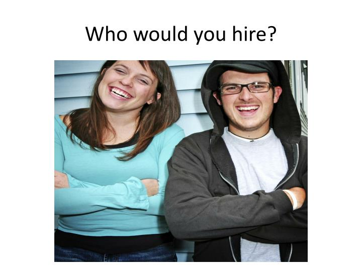 Who would you hire?