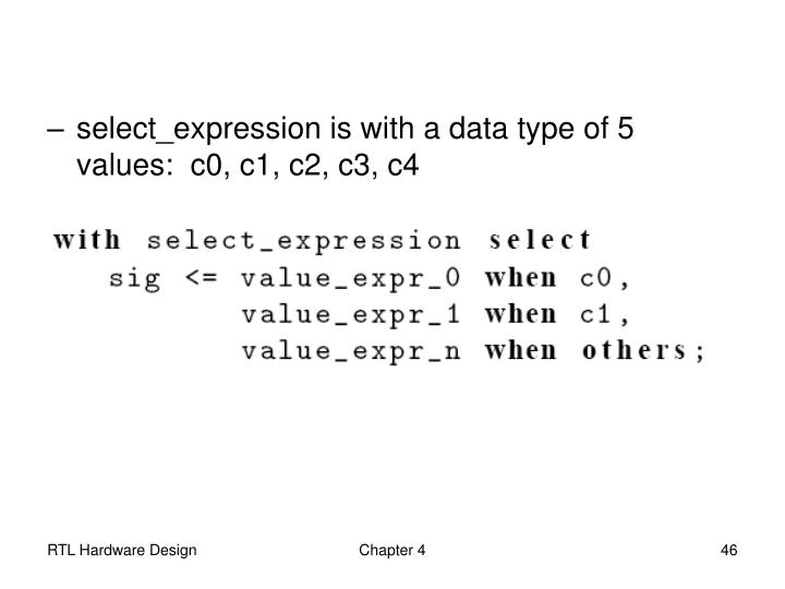 select_expression is with a data type of 5 values:  c0, c1, c2, c3, c4