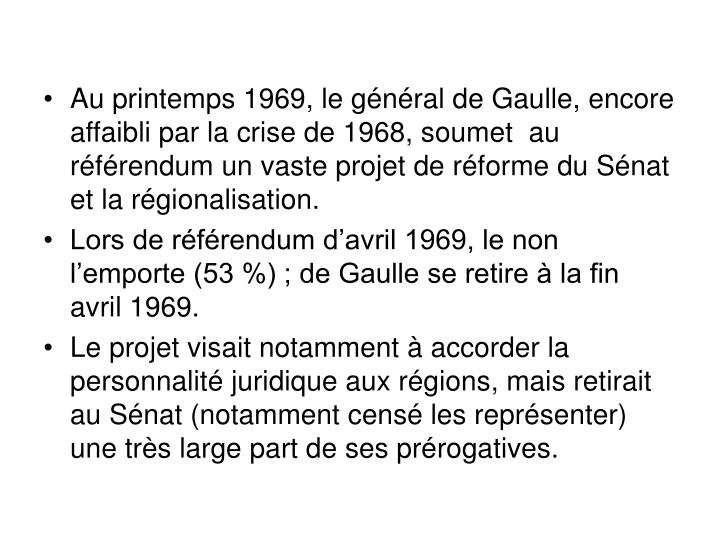 Au printemps 1969, le général de Gaulle, encore affaibli par la crise de 1968, soumet  au référendum un vaste projet de réforme du Sénat et la régionalisation.