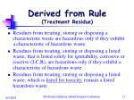 derived from rule treatment residue