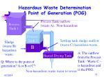 hazardous waste determination point of generation pog