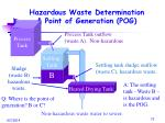 hazardous waste determination point of generation pog1