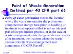 point of waste generation defined per 40 cfr part 61
