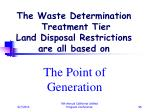 the waste determination treatment tier land disposal restrictions are all based on