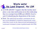 waste water no land disposal no ldr