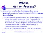 whose act or process