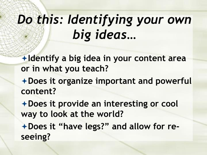 Do this: Identifying your own big ideas…