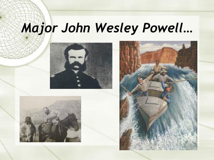Major John Wesley Powell…