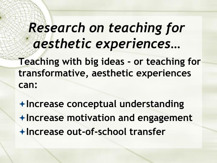 Research on teaching for aesthetic experiences…