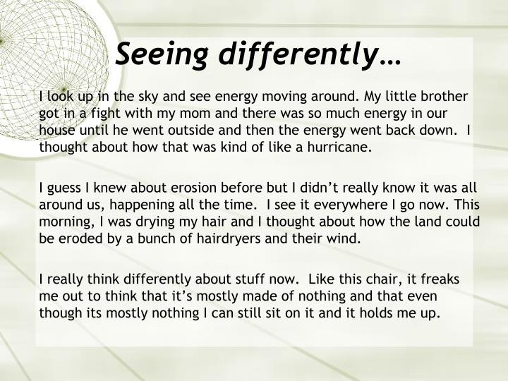 Seeing differently…