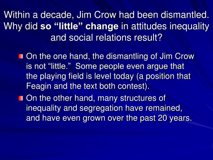 Within a decade, Jim Crow had been dismantled.