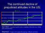 the continued decline of prejudiced attitudes in the us