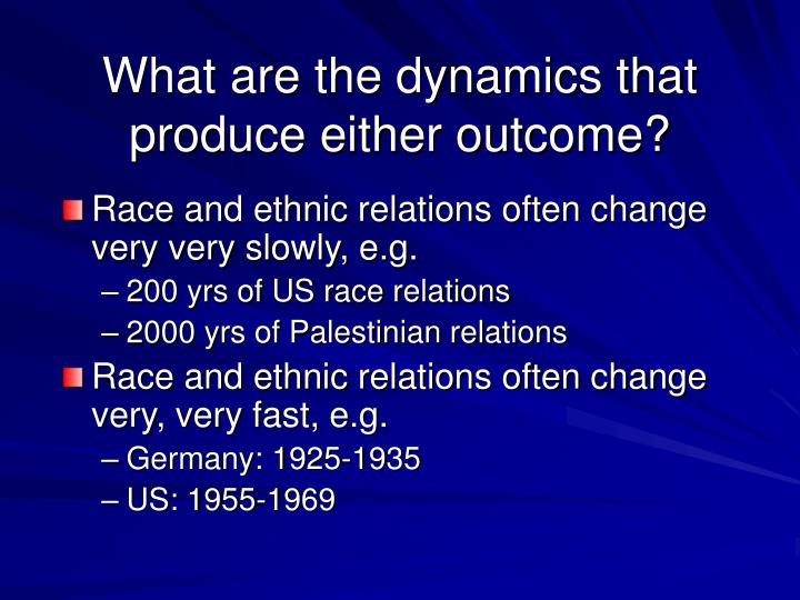 What are the dynamics that produce either outcome?